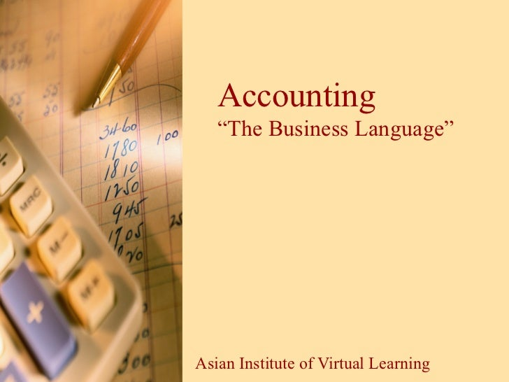 "Accounting ""The Business Language"" Asian Institute of Virtual Learning"