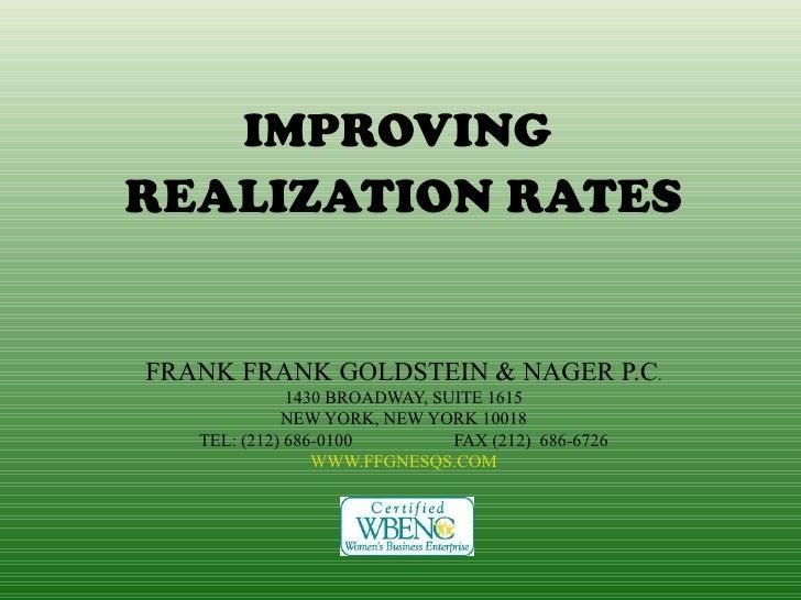 IMPROVINGREALIZATION RATESFRANK FRANK GOLDSTEIN & NAGER P.C.              1430 BROADWAY, SUITE 1615             NEW YORK, ...