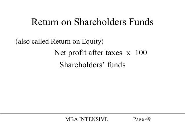 Return on Shareholders' Funds is one of the ratios of overall profitability group, which indicates the profitability of a firm in relation to the funds supplied by the shareholders or owners. This ratio is very important from the owner's point of view as it helps the firm to know whether the firm has earned enough returns to repay its shareholders or not.
