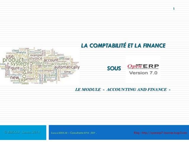 1  LA COMPTABILITÉ ET LA FINANCE  SOUS LE MODULE - ACCOUNTING AND FINANCE -  © BEKKAR Sanae, 2014  Sanae BEKKAR – Consulta...