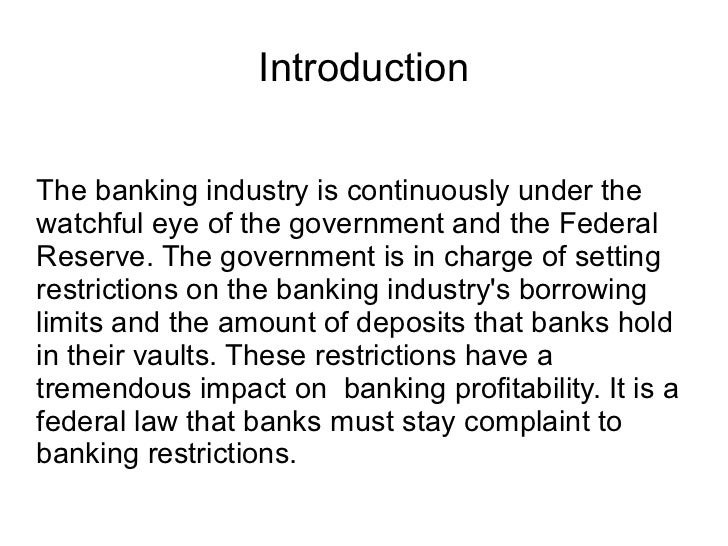 IntroductionThe banking industry is continuously under thewatchful eye of the government and the FederalReserve. The gover...