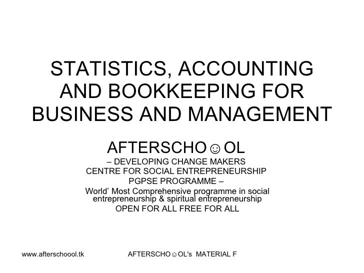 STATISTICS, ACCOUNTING AND BOOKKEEPING FOR BUSINESS AND MANAGEMENT   AFTERSCHO☺OL   –  DEVELOPING CHANGE MAKERS  CENTRE FO...