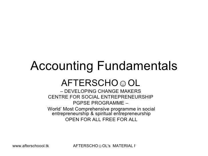 Accounting Fundamentals AFTERSCHO☺OL   –  DEVELOPING CHANGE MAKERS  CENTRE FOR SOCIAL ENTREPRENEURSHIP  PGPSE PROGRAMME – ...
