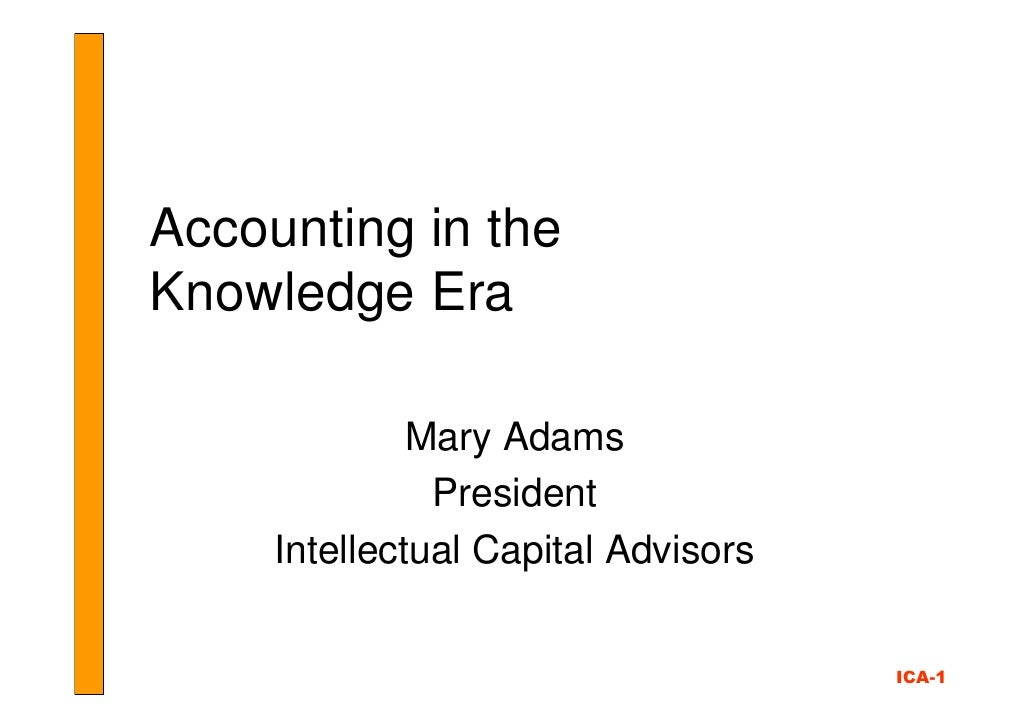 Accounting in the Knowledge Era                Mary Adams                President      Intellectual Capital Advisors     ...