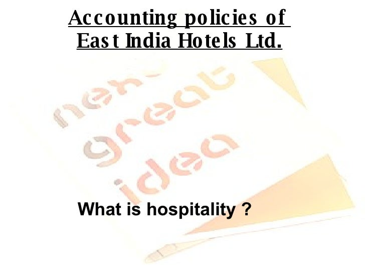 Accounting policies of  East India Hotels Ltd. What is hospitality ?
