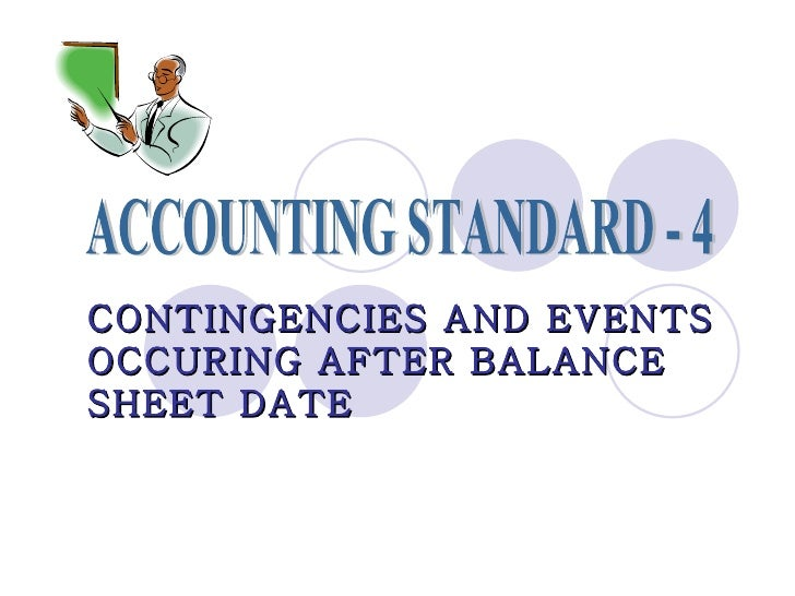 ACCOUNTING STANDARD - 4 CONTINGENCIES AND EVENTS OCCURING AFTER BALANCE SHEET DATE