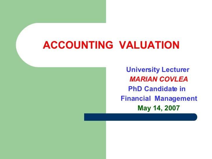 ACCOUNTING  VALUATION University Lecturer   MARIA N  COVLE A PhD Candidate in  Financial  Management  May  14,  2007