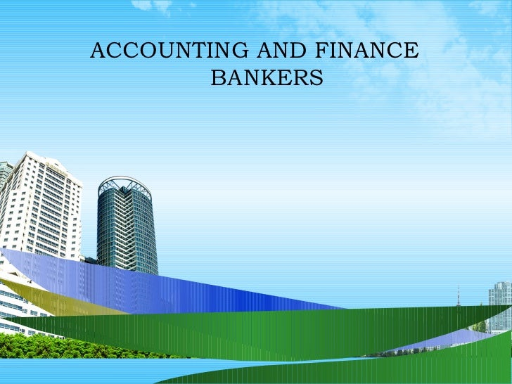 ACCOUNTING AND FINANCE        BANKERS