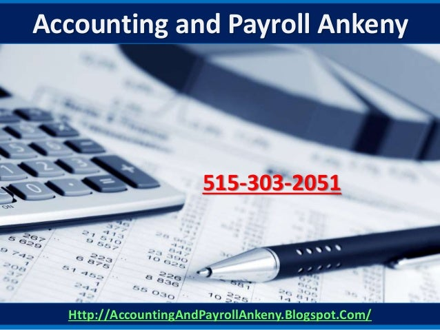 Http://AccountingAndPayrollAnkeny.Blogspot.Com/ 515-303-2051 Accounting and Payroll Ankeny