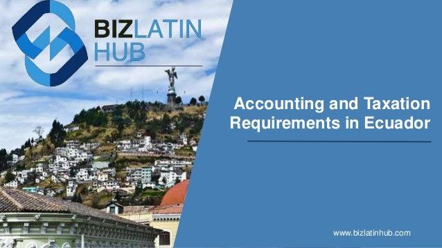 Accounting and Taxation Requirements in Ecuador www.bizlatinhub.com