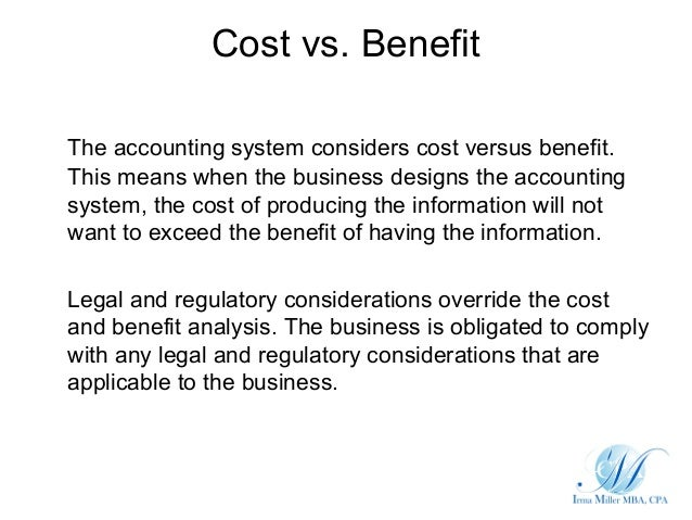 Cost vs. BenefitThe accounting system considers cost versus benefit.This means when the business designs the accountingsys...