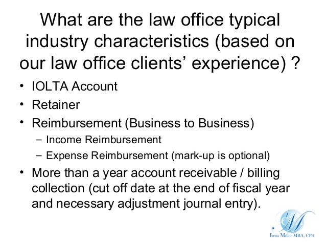 What are the law office typical industry characteristics (based onour law office clients' experience) ?• IOLTA Account• Re...