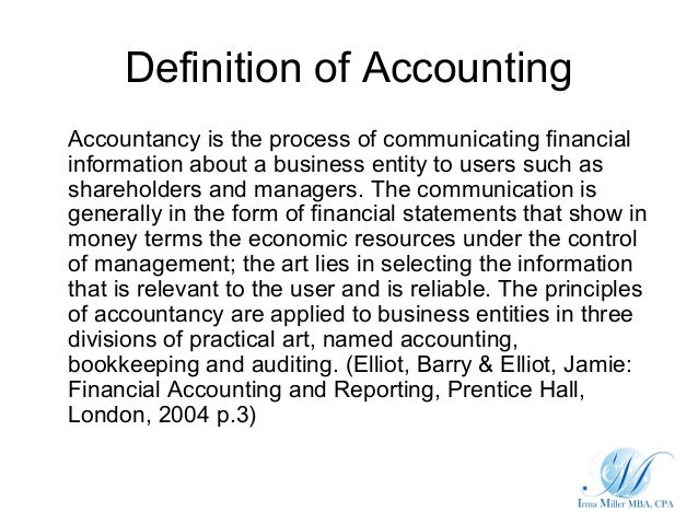 Definition of AccountingAccountancy is the process of communicating financialinformation about a business entity to users ...