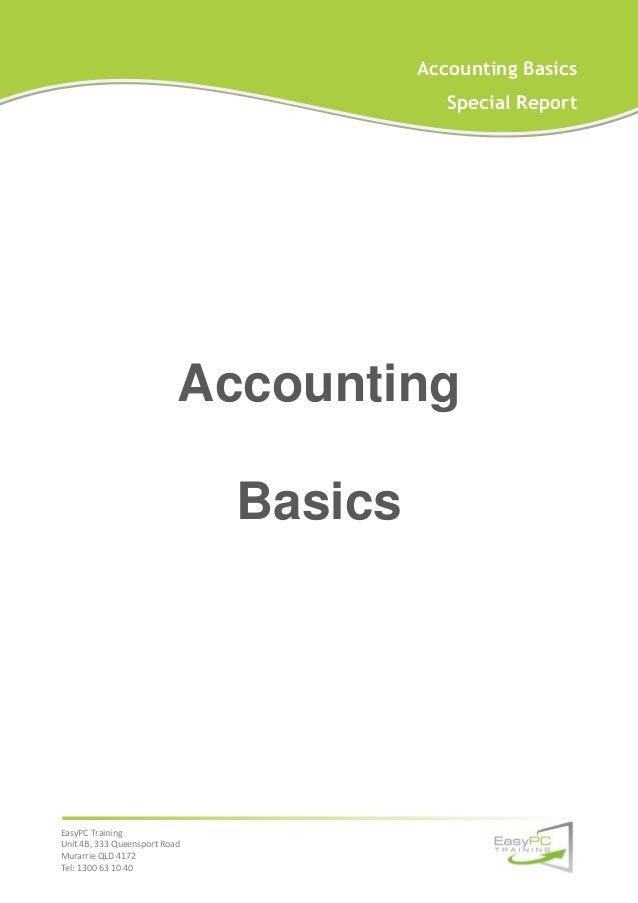 Accounting Basics Special Report  Accounting Basics  EasyPC Training Unit 4B, 333 Queensport Road Murarrie QLD 4172 Tel: 1...