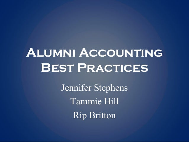 Alumni Accounting Best Practices Jennifer Stephens Tammie Hill Rip Britton