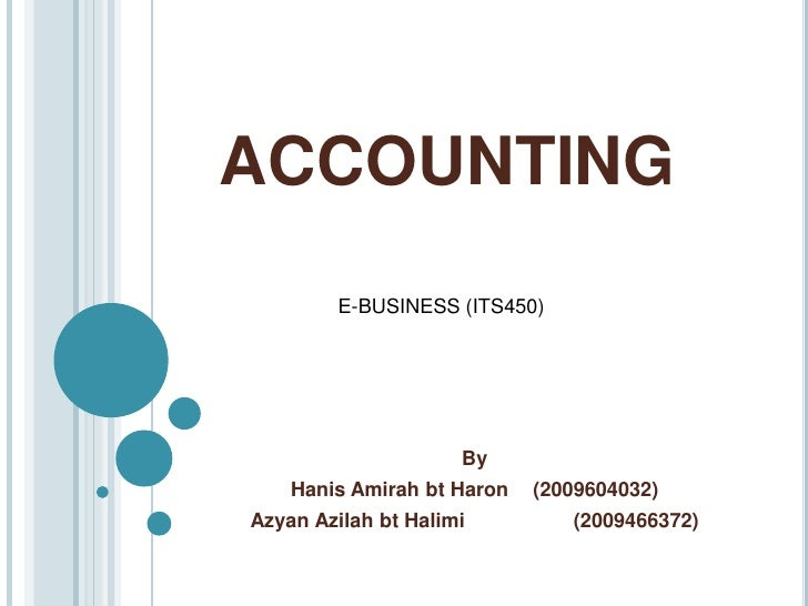 ACCOUNTING<br />By<br />HanisAmirahbtHaron	(2009604032)<br />AzyanAzilahbtHalimi		(2009466372)<br />E-BUSINESS (ITS450)<br />