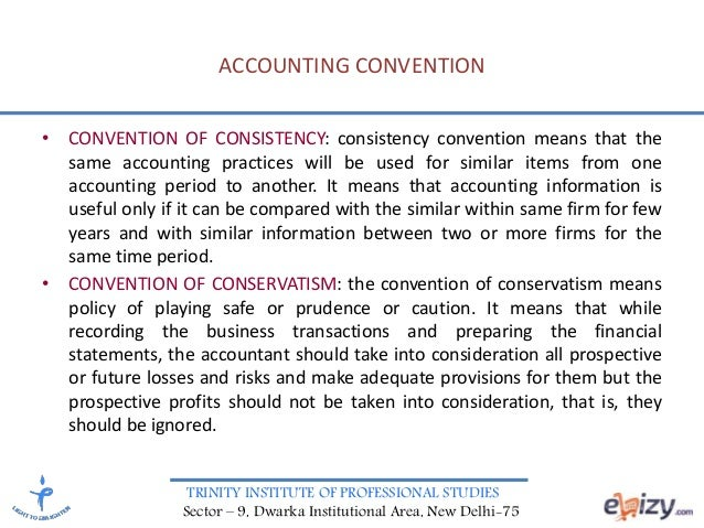 TRINITY INSTITUTE OF PROFESSIONAL STUDIES Sector – 9, Dwarka Institutional Area, New Delhi-75 ACCOUNTING CONVENTION • CONV...