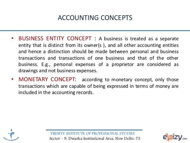 TRINITY INSTITUTE OF PROFESSIONAL STUDIES Sector – 9, Dwarka Institutional Area, New Delhi-75 ACCOUNTING CONCEPTS • BUSINE...