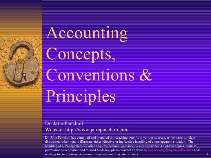 Accounting Concepts, Conventions & Principles Dr. Jatin Pancholi Website: http://www.jatinpancholi.com Dr. Jatin Pancholi ...