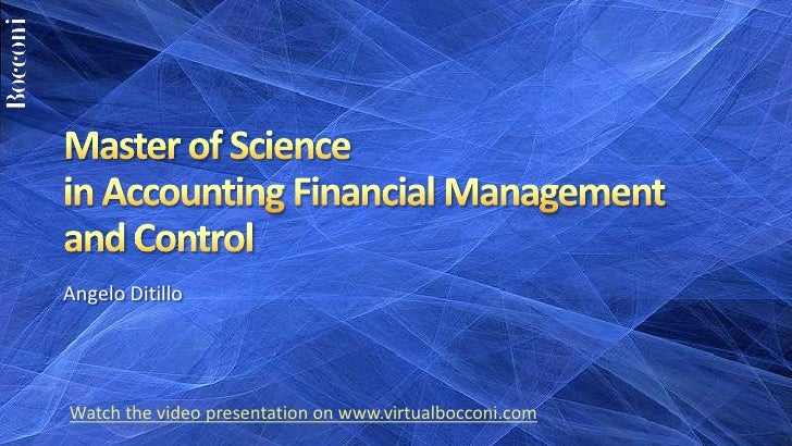 Master of Science in Accounting Financial Management and Control<br />Angelo Ditillo<br />Watch the video presentation on ...