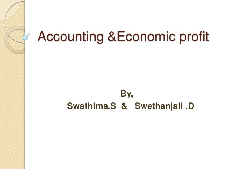 Accounting &Economic profit <br />By,<br />Swathima.S  &   Swethanjali .D <br />