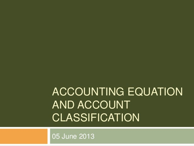 ACCOUNTING EQUATIONAND ACCOUNTCLASSIFICATION05 June 2013