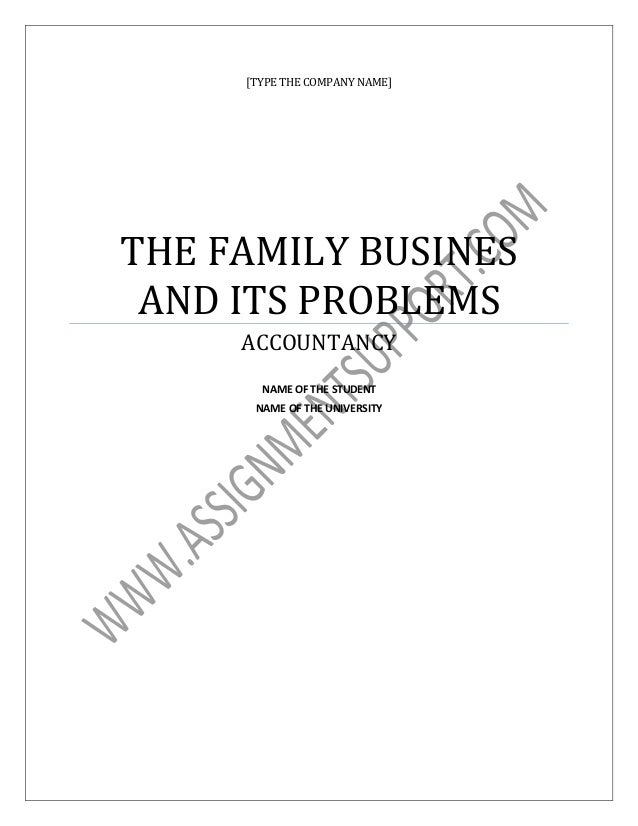 [TYPE THE COMPANY NAME] THE FAMILY BUSINES AND ITS PROBLEMS ACCOUNTANCY  NAME OF THE ...