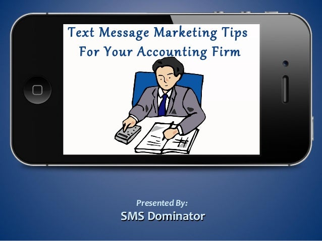 Text Message Marketing TipsFor Your Accounting FirmPresented By:SMS DominatorSMS Dominator
