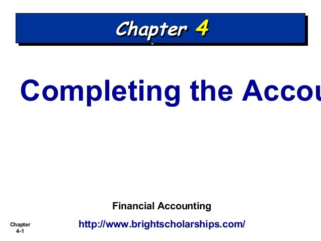 Chapter 4-1 Completing the Accou Financial Accounting http://www.brightscholarships.com/ ChapterChapter 44ChapterChapter 44