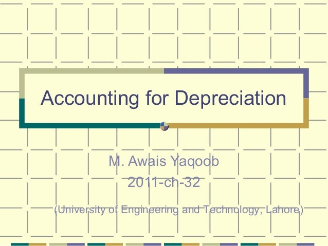 Accounting for Depreciation M. Awais Yaqoob 2011-ch-32 (University of Engineering and Technology, Lahore)