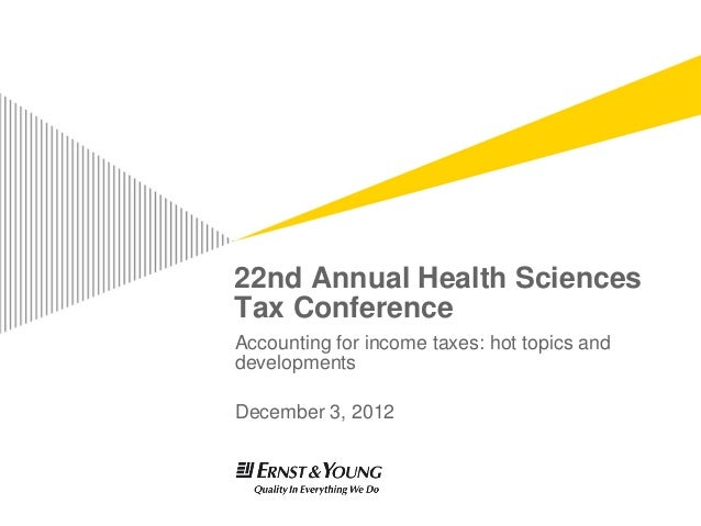 22nd Annual Health SciencesTax ConferenceAccounting for income taxes: hot topics anddevelopmentsDecember 3, 2012