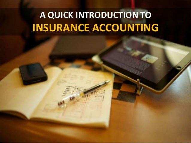 A QUICK INTRODUCTION TO INSURANCE ACCOUNTING