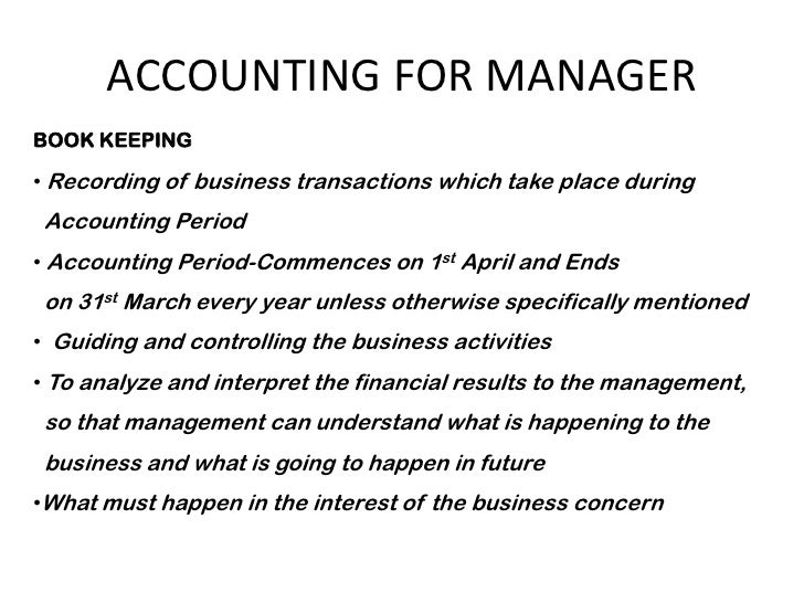 ACCOUNTING FOR MANAGERBOOK KEEPING• Recording of business transactions which take place during Accounting Period• Accounti...