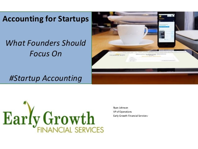 Accounting for Startups What Founders Should Focus On #Startup Accounting Ryan Johnson VP of Operations Early Growth Finan...