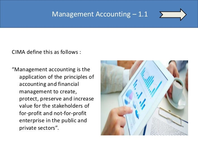 "CIMA define this as follows : ""Management accounting is the application of the principles of accounting and financial mana..."