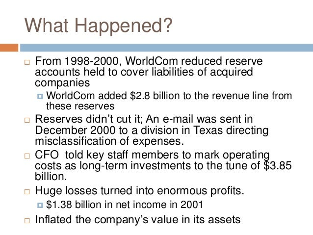 accounting scandals enron worldcom When worldcom, the telecommunications giant, failed and was put into bankruptcy, the us witnessed one of the largest accounting frauds in history former ceo, bernie ebbers, 63, was convicted of orchestrating this us$11 billion accounting fraud and was sentenced to 25 years in prison on july 13, 2005.