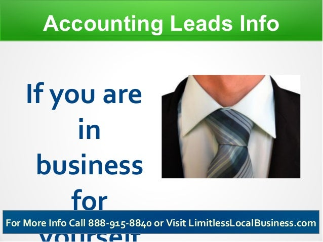 Accounting Leads Info    If you are         in     business        forFor More Info Call 888-915-8840 or Visit LimitlessLo...