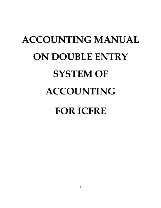 ACCOUNTING MANUAL ON DOUBLE ENTRY    SYSTEM OF   ACCOUNTING    FOR ICFRE        1