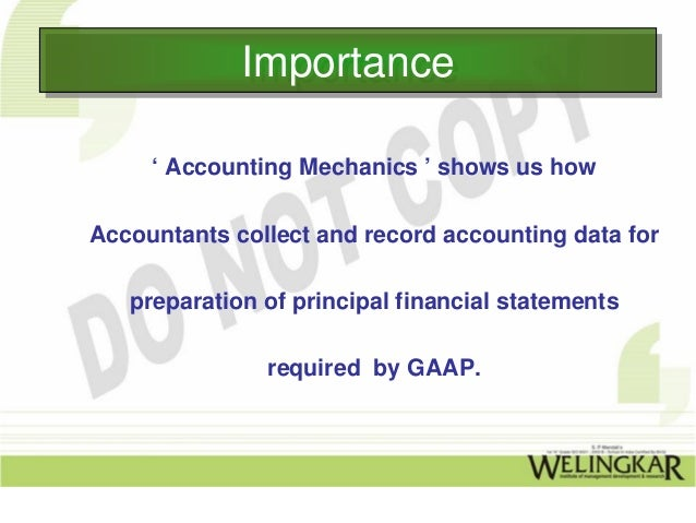 Importance             Importance     ' Accounting Mechanics ' shows us howAccountants collect and record accounting data ...