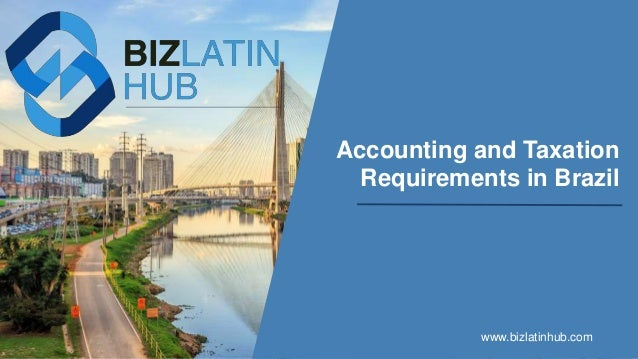 Accounting and Taxation Requirements in Brazil www.bizlatinhub.com