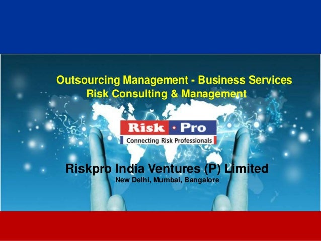 Outsourcing Management - Business Services     Risk Consulting & Management Riskpro India Ventures (P) Limited          Ne...