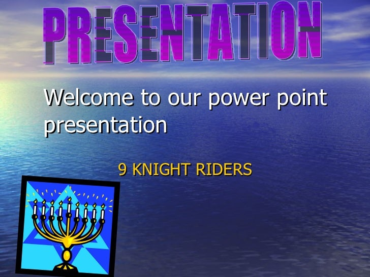 Welcome to our power point presentation 9 KNIGHT RIDERS PRESENTATION