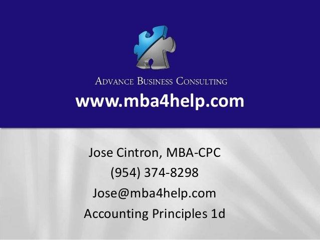 www.mba4help.com Jose Cintron, MBA-CPC (954) 374-8298 Jose@mba4help.com Accounting Principles 1d
