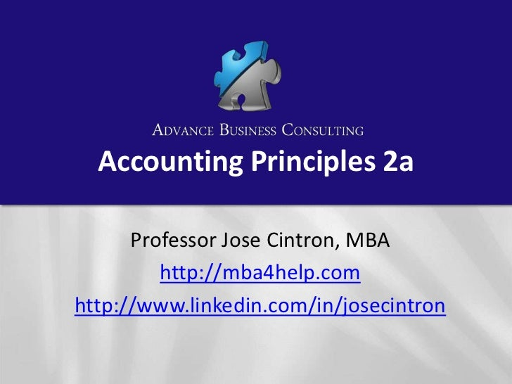 Accounting Principles 2a      Professor Jose Cintron, MBA         http://mba4help.comhttp://www.linkedin.com/in/josecintron