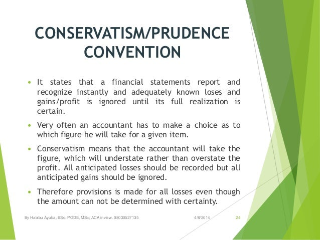 """prudence principle Thus, 816% of the respondents agreed that """"prudence is an important principle in financial reporting†and 512% of the respondents believe that relevance is a much more important principle in financial reporting than prudence."""