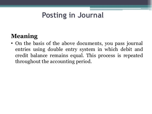 Posting in Journal Meaning • On the basis of the above documents, you pass journal entries using double entry system in wh...