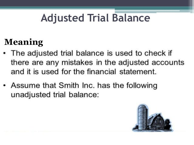 Adjusted Trial Balance Meaning • Taking into account the above adjustment entries, we create adjusted trial balance. Adjus...