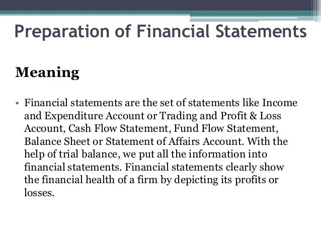 Preparation of Financial Statements Meaning • Financial statements are the set of statements like Income and Expenditure A...