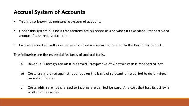 Accrual System of Accounts • This is also known as mercantile system of accounts. • Under this system business transaction...