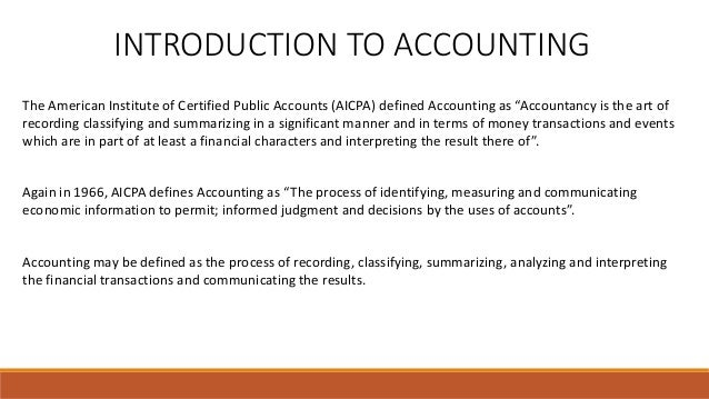 INTRODUCTION TO ACCOUNTING Accounting may be defined as the process of recording, classifying, summarizing, analyzing and ...